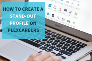 How to Create a stand-out profile on FlexCareers